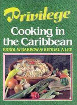 Errol Barrow & Kendal Lee - Privilege: Cooking in the Caribbean