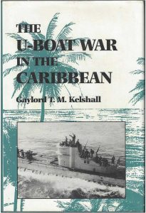 The U-Boat War in the Caribbean by Trinidadian author Gaylord TM Kelshall