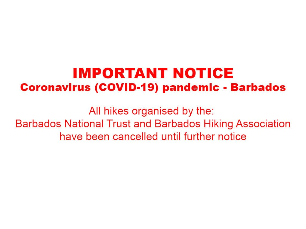 IMPORTANT NOTICE: Coronavirus (COVID-19) pandemic - Barbados. All hikes organised by the: Barbados National trust and Barbados Hiking Association have been cancelled until further notice.